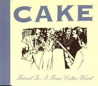 Cake Friend Is A Four Letter Word