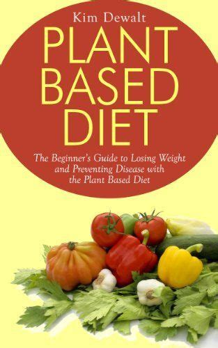 plant based diet beginner s guide to great food health and weight loss with 55 proven simple and tasty recipes 25 cooker recipes included books pin by beverly a on free e books