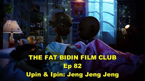 film upin ipin episode jeng jeng jeng the fat bidin film club ep 82 upin ipin jeng jeng