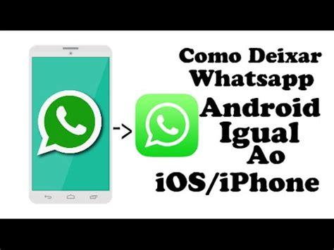 tutorial whatsapp for android tutorial como deixar o whatsapp android igual ao ios