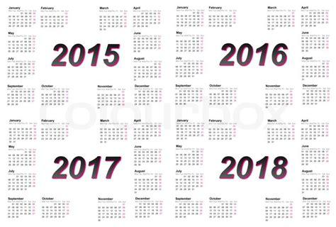 new year 2017 week set of european 2015 2016 2017 and 2018 year calendars