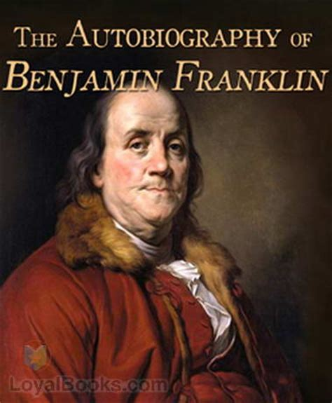 biography facts about benjamin franklin the autobiography of benjamin franklin by benjamin