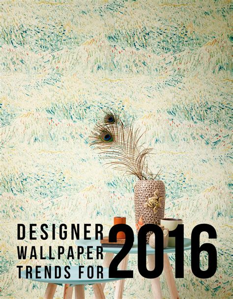 home design trends wallpaper designer wallpaper trends for 2016