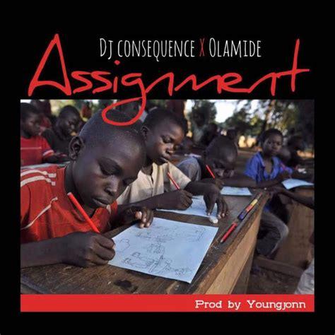 say ah mp dj consequence x olamide assignment lyrics vstarvibes
