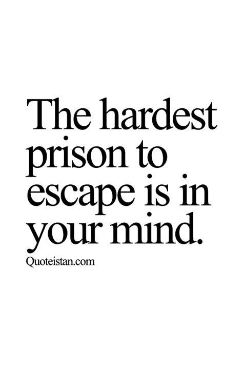 The hardest prison to escape is in your #mind.