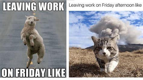 friday work meme leaving work on friday meme