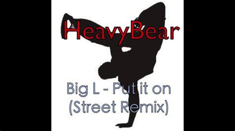 put it on big l big l put it on street remix prod by heavybear bboy