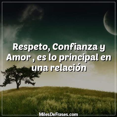 imagenes y frases de amor y respeto respeto confianza y amor es lo principal en una