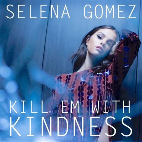 to kill them with kindness breaking the cycle of anything less books selena gomez quot kill em with kindness quot interscope records
