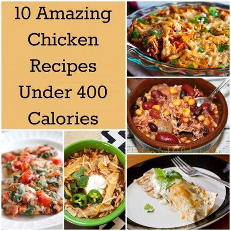 10 amazing chicken recipes under 400 calories chicken