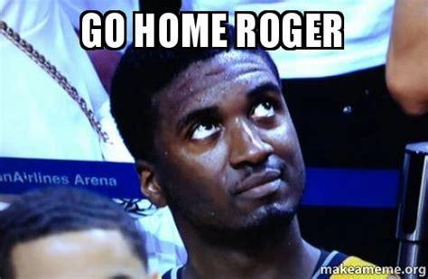 go home roger make a meme