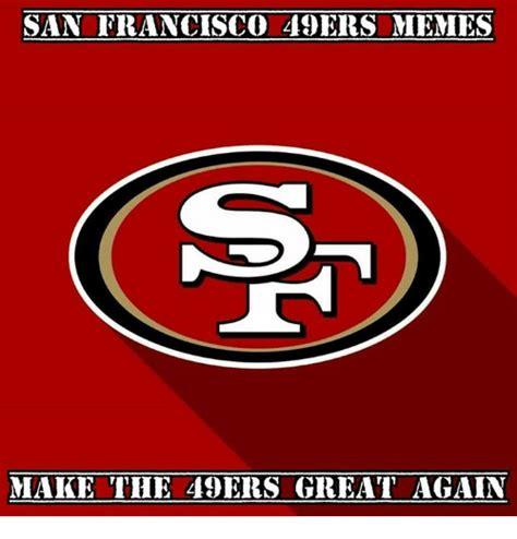 San Francisco 49ers Memes - san francisco 49ers memes make the 49ers great again san