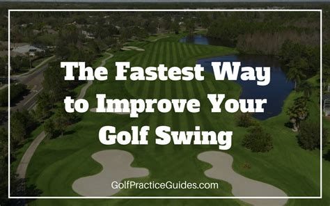 improve your golf swing the fastest way to improve your golf swing golf practice