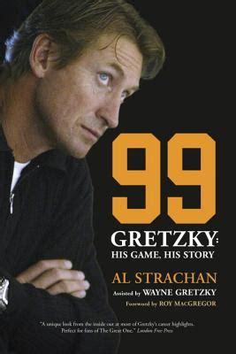 biography book on wayne gretzky 99 gretzky his game his story by al strachan wayne