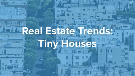 tiny houses real estate real estate trends tiny houses
