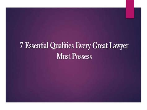 7 Great Qualities To Possess by 7 Essential Qualities Every Great Lawyer Must Possess