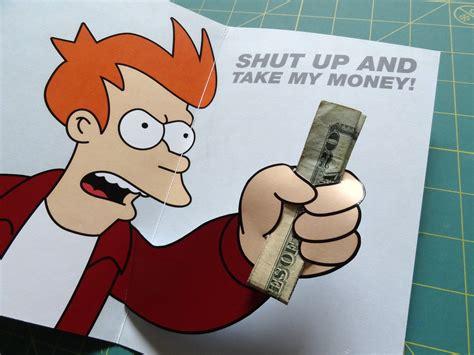 Shut Up And Take My Money Meme - shut up and take my money birthday card http www