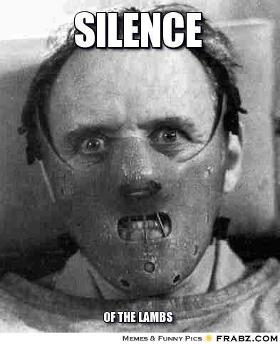 Silence Of The Lambs Meme - silence meme generator captionator