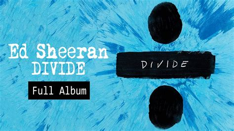 ed sheeran full album download full album ed sheeran divide 2017 youtube