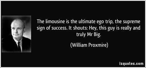 Limousine Quotes by The Limousine Is The Ultimate Ego Trip The Supreme Sign