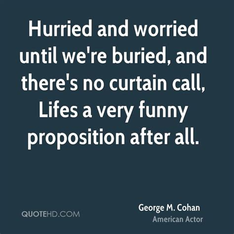 curtain call quotes george m cohan funny quotes quotehd