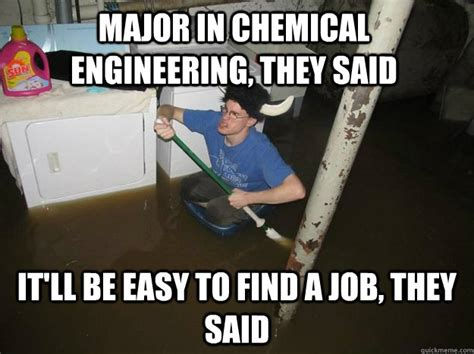 Chemical Engineering Meme - major in chemical engineering they said it ll be easy to