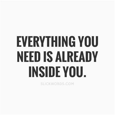 Everything You Need everything you need is already inside you slickwords