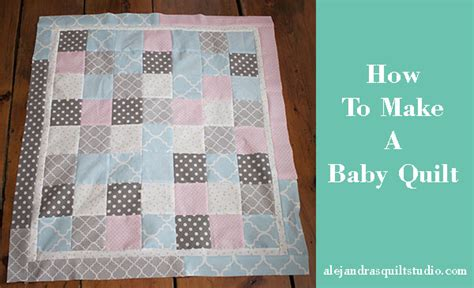 How To Make A Baby Patchwork Quilt - alejandra s quilt studio