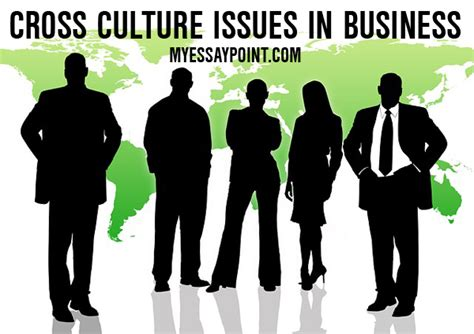 cross cultural challenges cross cultural issues in business my essay point