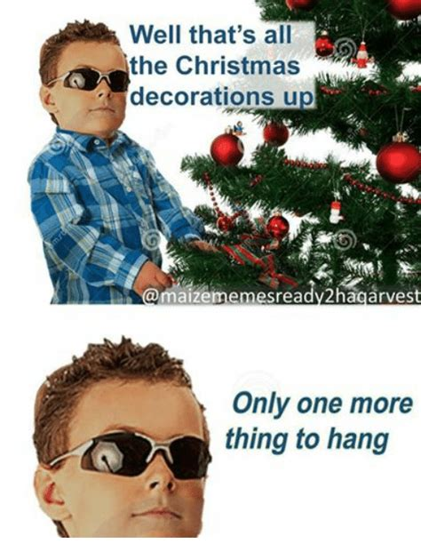 One More Thing Meme - well that s all the christmas decorations up