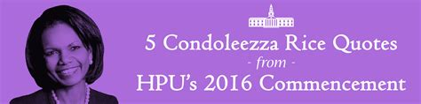 Rice Mba Class Schedule by 5 Condoleezza Rice Quotes From Hpu S 2016 Commencement