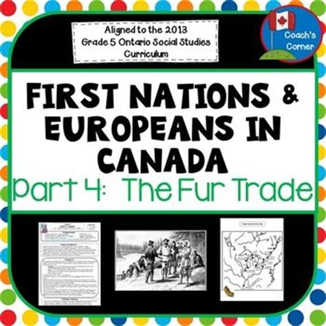 fur trade worksheets nations and europeans in new part 4 the fur trade canada frances o connor and