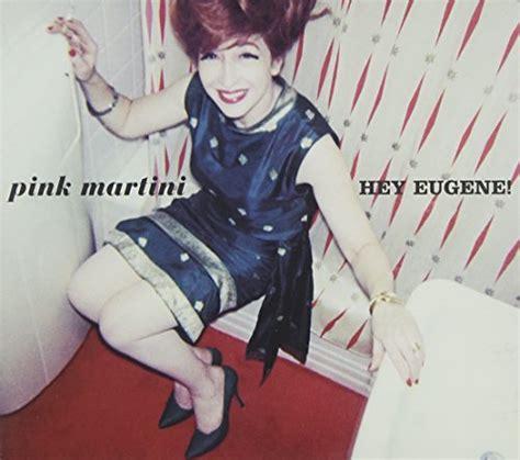 pink martini hey eugene hey eugene pink martini