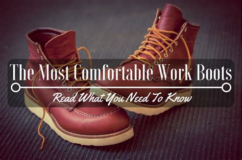 most comfortable shoes to work in having trouble finding the most comfortable work boots