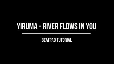 youtube tutorial river flows in you yiruma river flows in you beatpad tutorial youtube