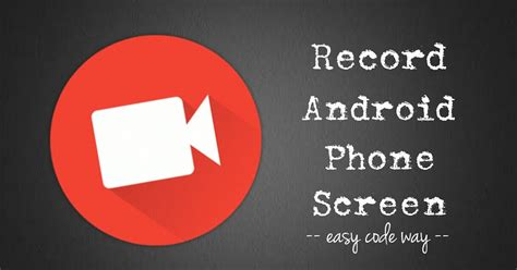 how to record screen on android how to record a of your phone screen on android