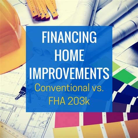 financing home improvements fha 203k vs conventional