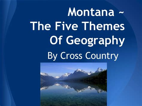 5 themes of geography california five themes montana