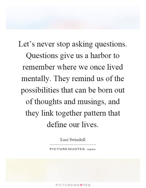 pattern of asking questions let s never stop asking questions questions give us a