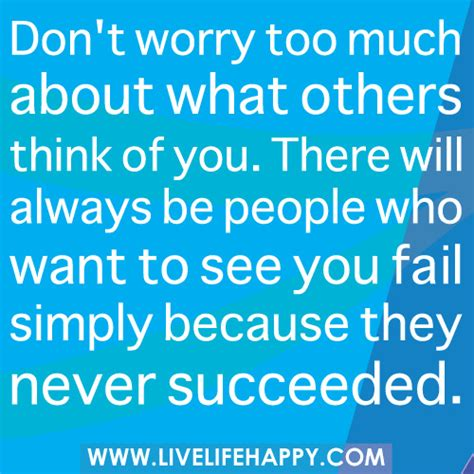 don t worry about the don t worry too much about what others think of you there