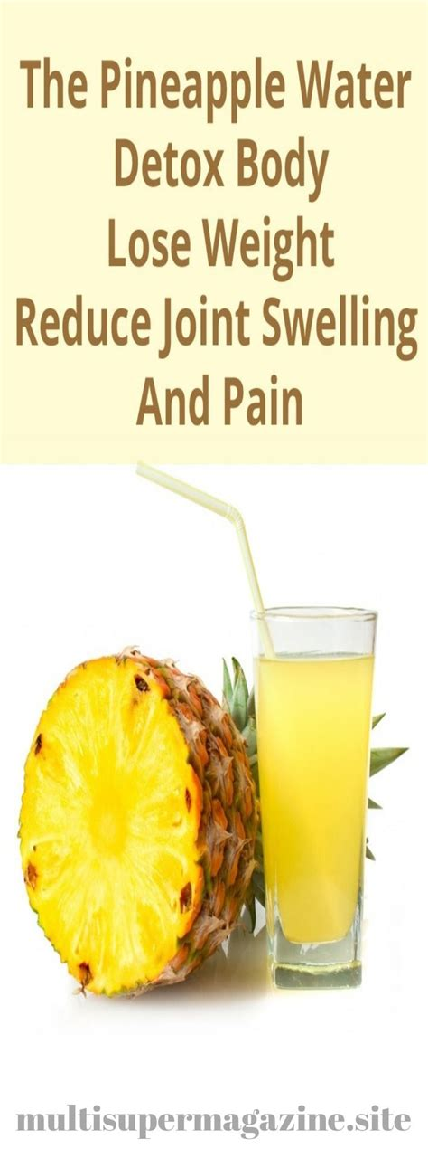Detox Water For Joint by Use Pineapple Water For Detox Joint Removal And