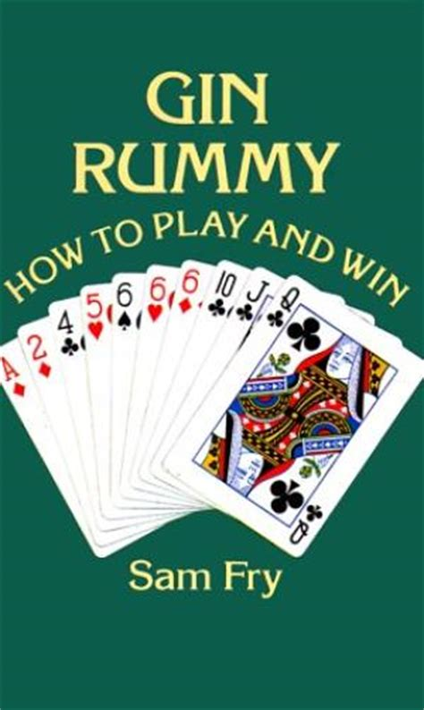 how to play rummy and gin rummy a beginners guide to learning rummy and gin rummy and strategies to win books gin rummy complete card