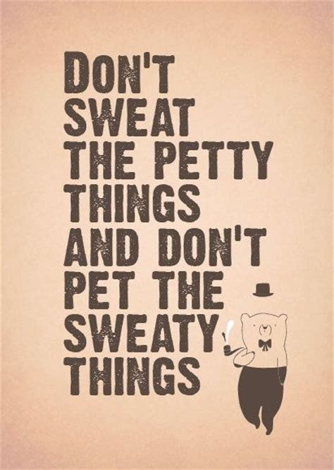 Don T Sweat The Small Stuff In don t sweat the small stuff sayings