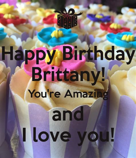 Happy Birthday Brittany! You're Amazing and I love you