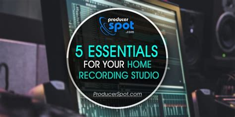 Home Recording Studio Essentials 5 Essentials For Your Home Recording Studio Producerspot
