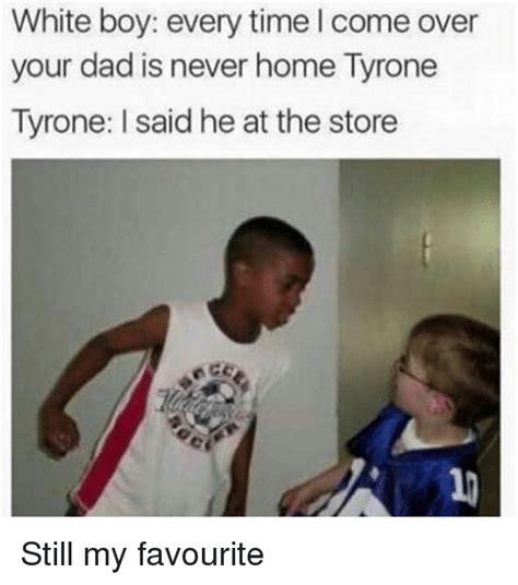 White Boy Meme - 25 best memes about tyrone tyrone tyrone tyrone memes
