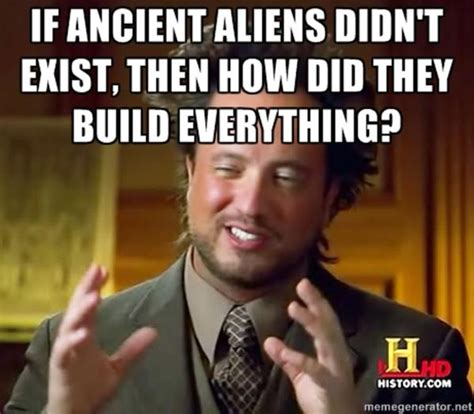 Aliens Meme Guy - hair is a bird logic ancient aliens know your meme