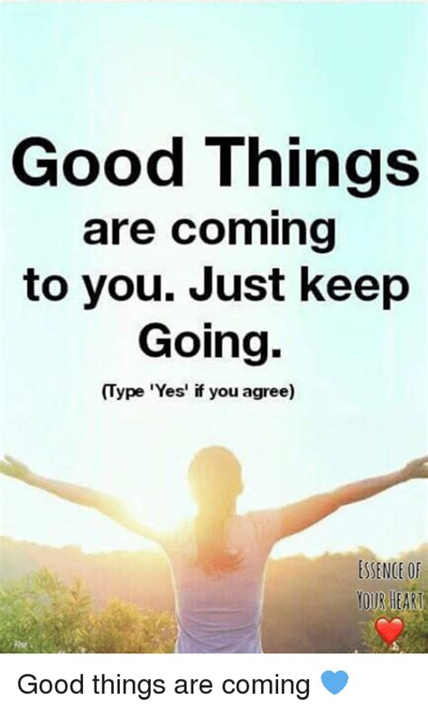 Things You Keep Just In by Things Are Coming To You Just Keep Going Type Yes