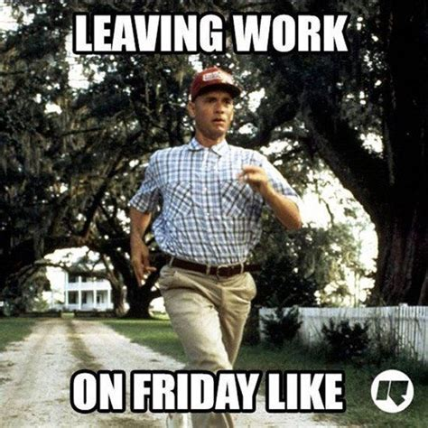 Funny Friday Meme - top 10 leaving work on friday memes leaving work on