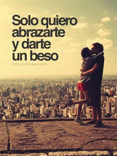 imagenes quiero verte y besarte solo quiero abrazarte y darte un beso frases amor
